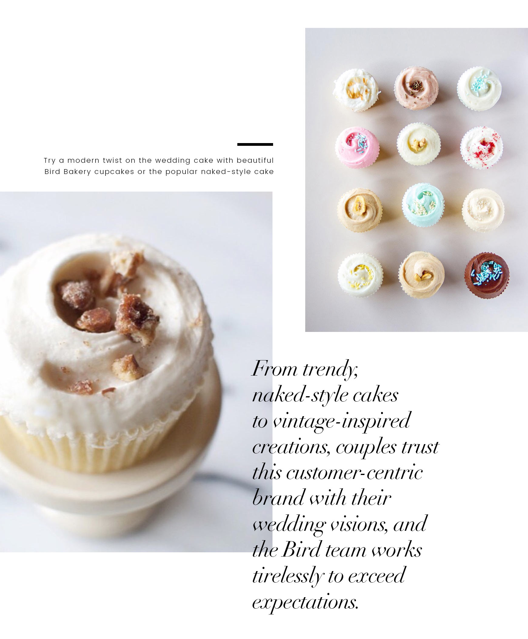 Cupcakes from Bird Bakery. Caption: Try a modern twist on the wedding cake with beautiful Bird Bakery cupcakes or the popular naked-style cake. From trendy naked-style cakes to vintage inspired creations, couples trust this customer-centric brand with their wedding visions, and the Bird team works tirelessly to exceed expectations.